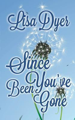 Since You've Been Gone by Lisa  Dyer