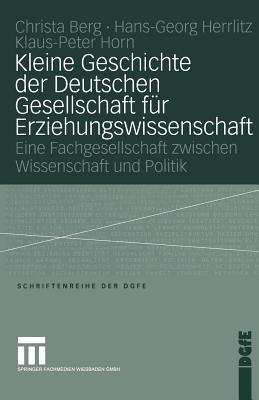 Kleine Geschichte Der Deutschen Gesellschaft Fur Erziehungswissenschaft: Eine Fachgesellschaft Zwischen Wissenschaft Und Politik