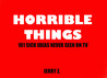 Horrible Things: 101 Sick Ideas Never Seen on TV