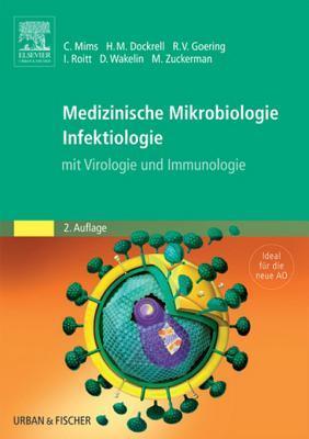 Medizinische Mikrobiologie - Infektiologie: Mit Virologie, Immunologie