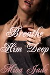 Breathe Him Deep: Pursued By The Shenandoah Valley Billionaire (Domination and Submission Erotic Romance)