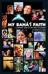 My Baha'i Faith: A Personal Tour of the Baha'i Teachings