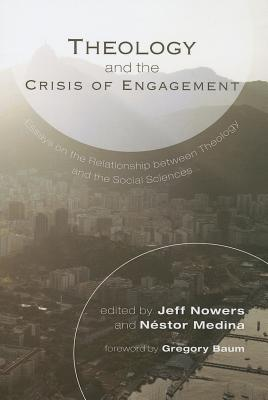Theology and the Crisis of Engagement: Essays on the Relationship of Theology and the Social Sciences in Honor of Lee Cormie