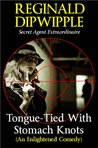 Tongue-Tied With Stomach Knots (An Enlightened Comedy) (The Dipwipple Chronicles)