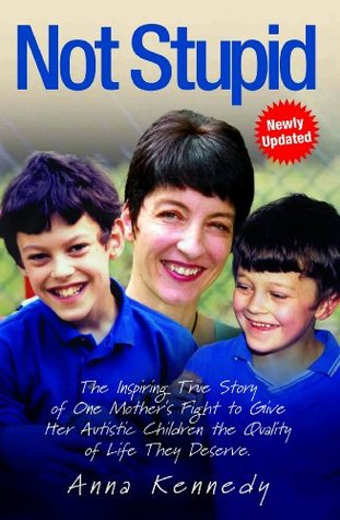 Not Stupid: The inspiring true story of one Mother's fight to give her autistic children the life they deserve