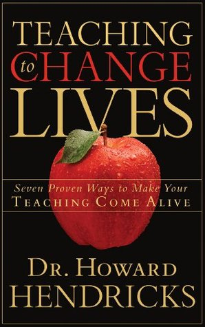 Teaching to Change Lives: Seven Proven Ways to Make Your Teaching Come Alive (ePUB)