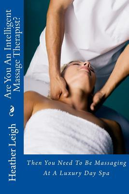 Are You an Intelligent Massage Therapist?: Then You Need to Be Massaging at a Luxury Day Spa