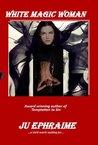White Magic Woman by Ju Ephraime