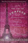 The Art of Trapeze: One Woman's Journey of Soaring, Surrendering, and Awakening (Awakening Consciousness Series, #1)