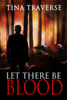 Let There Be Blood by Tina Traverse