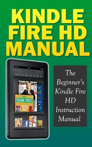 Kindle Fire HD Manual: The Beginner's Kindle Fire HD Instruction Manual (Updated June 2014)