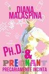 Ph.D. & pregnant by Diana Malaspina