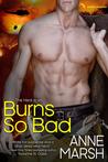 Burns So Bad by Anne Marsh