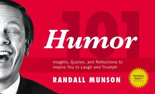 Humor 101: Insights, Quotes, and Reflections to Inspire You to Laugh and Triumph in Life (Business Magic®, Randall Munson's 100 Series)