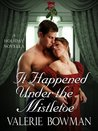 It Happened Under the Mistletoe by Valerie Bowman