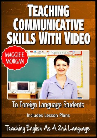 Teaching Communicative Skills To Foreign Language Students With The Use Of Video - Teaching English As a Second Or Foreign Language Series