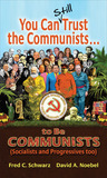 You Can Still Trust The Communists...To Be Communists (Socialists And Progressives Too)
