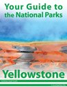 Your Guide to Yellowstone National Park