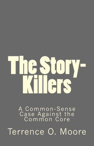 The Story-Killers: A Common-Sense Case Against the Common Core