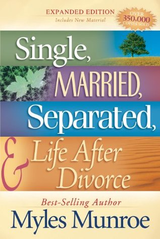 Ebook Single, Married, Separated and Life after Divorce by Myles Munroe PDF!