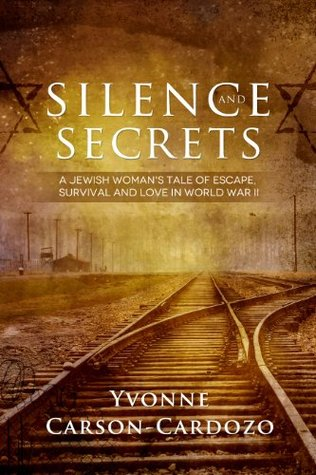 Silence and Secrets: A Jewish Woman's Tale of Escape, Survival and Love in World War II