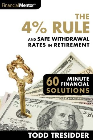 The 4% Rule and Safe Withdrawal Rates In Retirement by Todd R. Tresidder