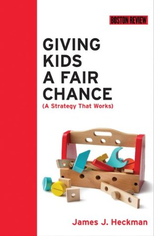 Giving Kids a Fair Chance (Boston Review Books) by James J. Heckman