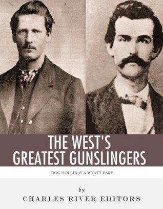 Wyatt Earp & Doc Holliday: The West's Greatest Gunslingers