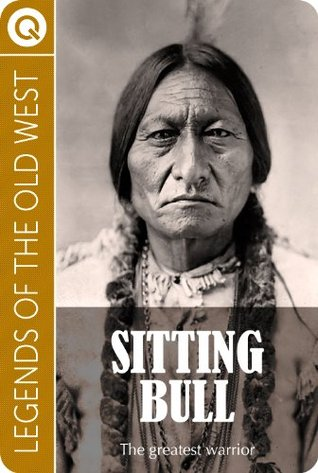 Legends of the Old West : Sitting Bull - The greatest warrior