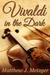 Vivaldi in the Dark by Matthew J. Metzger