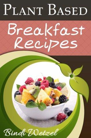 Plant Based Breakfast Recipes (Plant Based Series)