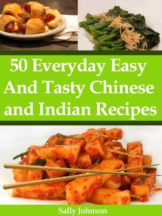 50 Everyday Chinese And Indian Tasty And Healthy Food Recipes