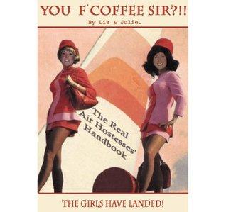 You F'Coffee Sir?!!! (The Real Air Hostesses' Handbook)