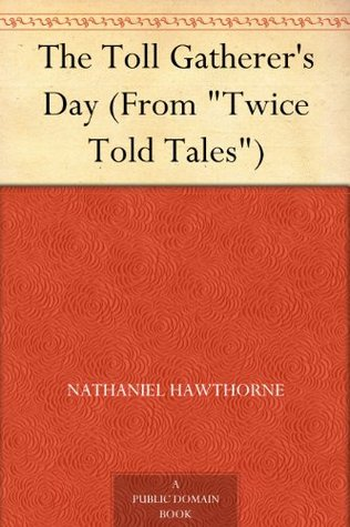 "The Toll Gatherer's Day (From ""Twice Told Tales"")"