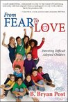 From Fear to Love: Parenting Difficult Adopted Children