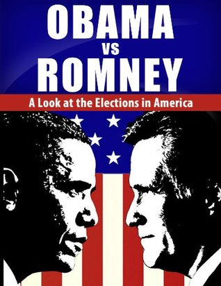 Obama vs. Romney: A Look at the Elections in America (Barack Obama, Mitt Romney, American Election 2012, Obama VS Romney)
