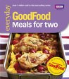 Good Food: Meals For Two: Triple-tested Recipes (Good Food 101)