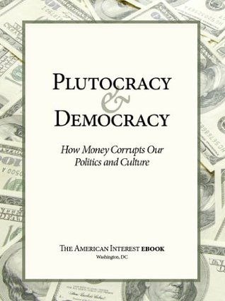 Plutocracy & Democracy: How Money Corrupts Our Politics and Culture