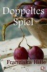 Doppeltes Spiel by Franziska Hille
