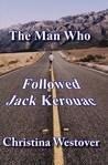 The Man Who Followed Jack Kerouac (The Man Who Followed Jack Kerouac, #1)