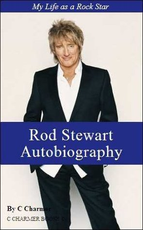 Rod Stewart Autobiography - My life as a Rock Star - (Music) - (Performing Arts)  - (Performing) - (Arts & Entertainment) - (Best Rock Band Biographies) - (Memoirs) - (Nonefiction)