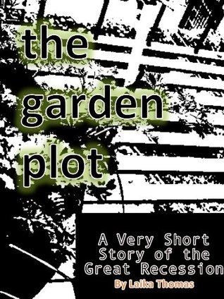 The Garden Plot: A Very Short Story of the Great Recession