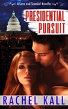 Presidential Pursuit (Love and Scandal, #.5)
