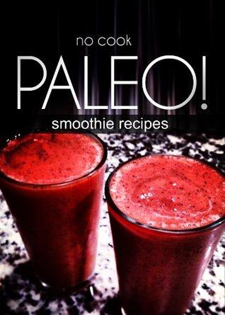 No-Cook Paleo! - Smoothie Recipes