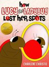 How Lucy The Ladybug Lost Her Spots ( A great book for kids 4-8 to teach about team work and sharing.Full illustrations.)