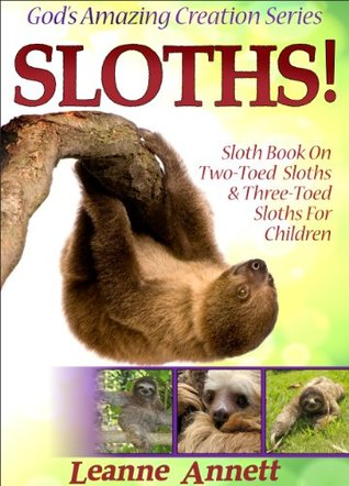 Sloths! Sloth Book On Two-Toed Sloths & Three-Toed Sloths For Children: Fun Animal Picture Book for Kids with Interesting Facts & Wildlife Photos (God's Amazing Creation Series 3)