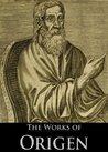 The Works of Origen: De Principiis/Letters/Against Celsus (Active ToC)