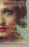 The Double Life of Incorporate Things by Leanna Renee Hieber