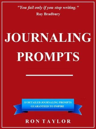 Journaling Prompts: 33 Detailed Journal Prompts to Help You Unleash Your Hidden Creativity, Destroy Writer's Block, and Discover the Power of Journal Writing