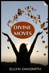 Divine Moves by Ellyn Oaksmith